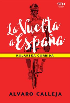 Alvaro Calleja - La Vuelta a Espana. Kolarska corrida / Alvaro Calleja - Historias De La Vuelta