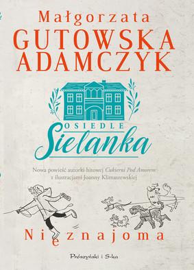 Małgorzata Gutowska-Adamczyk - Nieznajoma. Osiedle Sielanka
