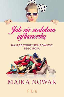 Majka Nowak - Jak nie zostałam influencerką