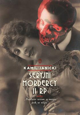 Kamil Janicki - Seryjni mordercy II RP. Będzie wam u mnie jak w raju