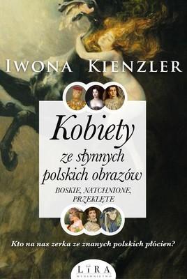 Iwona Kienzler - Kobiety ze słynnych polskich obrazów. Boskie, natchnione, przeklęte
