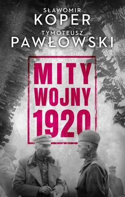 Sławomir Koper, Tymoteusz Pawłowski - Mity Wojny 1920