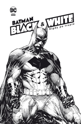 Nigdy po trupie. Batman Black & White