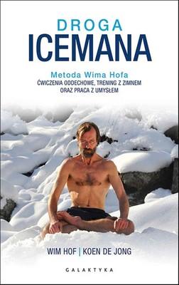 Wim Hof, Koen de Jong - Droga Icemana. Metoda Wima Hofa. Ćwiczenia oddechowe, trening z zimnem oraz praca z umysłem