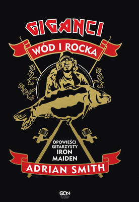 Adrian Smith - Adrian Smith. Giganci wód i rocka. Opowieści gitarzysty Iron Maiden / Adrian Smith - Monsters Of River And Rock