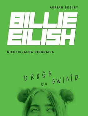 Adrian Besley - Billie Eilish. Droga do gwiazd. Nieoficjalna biografia