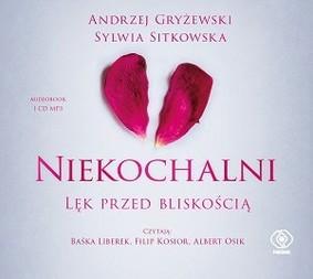 Andrzej Gryżewski, Sylwia Sitkowska - Niekochalni. Lęk przed bliskością