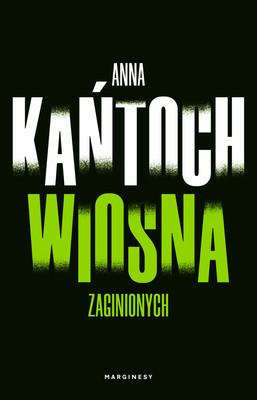 Anna Kańtoch - Wiosna zaginionych