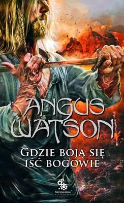 Angus Watson - Gdzie boją się iść bogowie