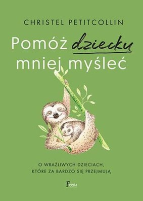 Christel Petitcollin - Pomóż dziecku mniej myśleć / Christel Petitcollin - Mon Enfant Pense Trop
