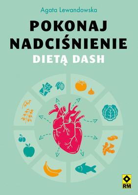 Agata Lewandowska - Pokonaj nadciśnienie dietą DASH