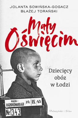 Jolanta Sowińska-Gogacz, Błażej Torański - Mały Oświęcim. Dziecięcy obóz w Łodzi