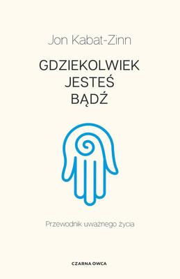 Jon Kabat-Zinn - Gdziekolwiek jesteś, bądź