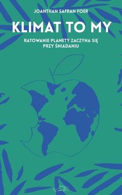 Jonathan Safran Foer - Klimat to my. Ratowanie planety zaczyna się przy śniadaniu
