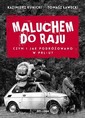 Kazimierz Kunicki, Tomasz Ławecki - Maluchem do raju. Czym i jak podróżowano w PRL-u?