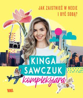 Kinga Sawczuk - Kompleksiara. Jak zaistnieć w necie i być sobą?