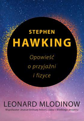 Leonard Mlodinow - Stephen Hawking. Opowieść o przyjaźni i fizyce / Leonard Mlodinow - Hawking: A Memoir Of Friendship And Physics