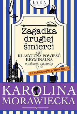 Karolina Morawiecka - Zagadka drugiej śmierci, czyli klasyczna powieść kryminalna o wdowie, zakonnicy i psie (z kulinarnym podtekstem)
