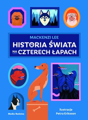 Mackenzi Lee - Historia świata na czterech łapach / Mackenzi Lee - History Of The World In Fifty Dogs
