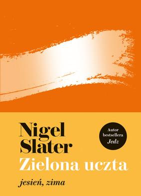 Nigel Slater - Zielona uczta. Jesień, zima