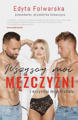 Edyta Folwarska - Wszyscy moi mężczyźni i wszystkie moje dramaty