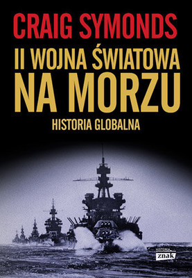 Craig Symonds - II wojna światowa na morzu. Historia globalna