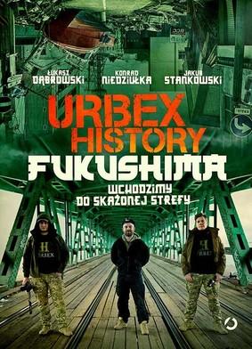 Łukasz Dąbrowski, Konrad Niedziułka - Urbex History. Fukushima. Wchodzimy do skażonej strefy