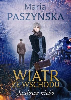 Maria Paszyńska - Stalowe niebo. Wiatr ze wschodu. Tom 2
