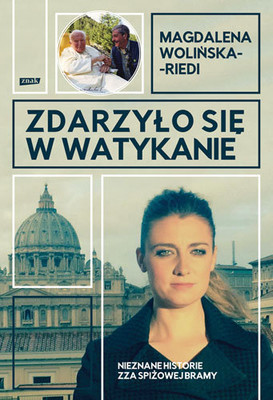 Magdalena Wolińska-Riedi - Zdarzyło się w Watykanie. Nieznane historie zza Spiżowej Bramy