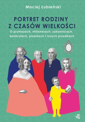 Maciej Łubieński - Łubieńscy. Portret rodziny z czasów wielkości