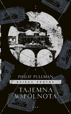 Philip Pullman - Tajemna wspólnota. Księga prochu. Tom 2