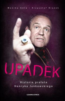Monika Góra, Krzysztof Brożek - Upadek. Historia prałata Henryka Jankowskiego