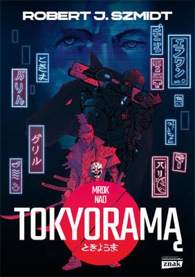 Robert J. Szmidt - Mrok nad Tokyoramą