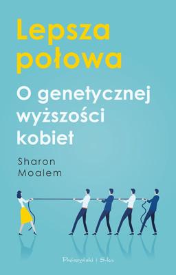 Sharon Moalem - Lepsza połowa. O genetycznej wyższości kobiet