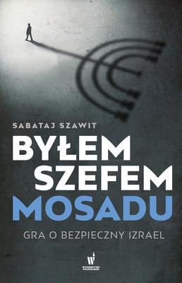 Sabataj Szawit - Byłem szefem Mosadu. Gra o bezpieczny Izrael