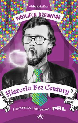 Wojciech Drewniak - Historia bez cenzury 5. I straszno, i śmieszno - PRL