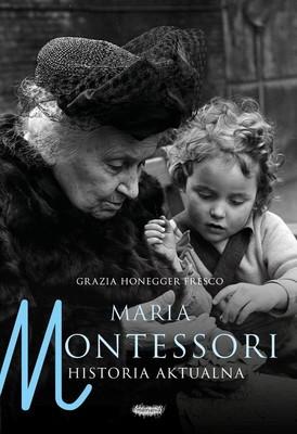 Grazia Honegger Fresco - Maria Montessori. Historia aktualna