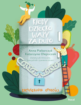 Anna Piekarczyk, Katarzyna Olejniczak - Kiedy dziecko waży za dużo. Dietoterapia otyłości