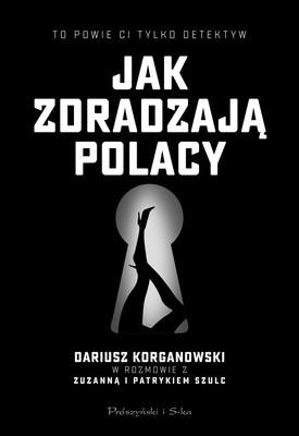 Dariusz Korganowski, Patryk Szulc, Zuzanna Szulc - Jak zdradzają Polacy