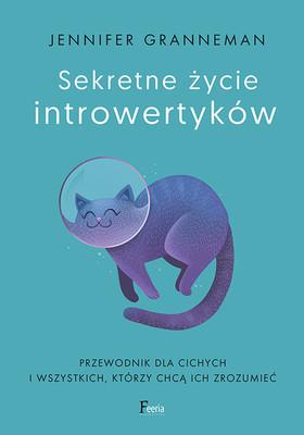 Jennifer Granneman - Sekretne życie introwertyków / Jennifer Granneman - The Secret Life Of Introverts. Inside Our Hidden World