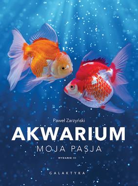 Paweł Zarzyński - Akwarium. Moja pasja