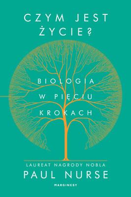 Paul Nurse - Czym jest życie? Biologia w pięciu krokach / Paul Nurse - What Is Life? Understand Biology In Five Steps