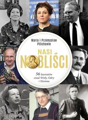 Maria Pilich, Przemysław Pilich - Nasi Nobliści. 56 laureatów znad Wisły, Odry i Niemna