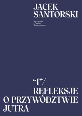 Jacek Santorski, Paweł Oksanowicz - I. Refleksje o przywództwie jutra