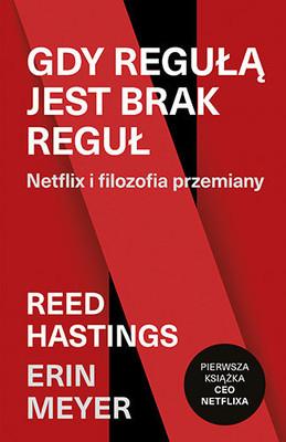 Reed Hastings, Erin Meyer - Gdy regułą jest brak reguł. Netflix i filozofia przemiany