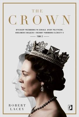Robert Lacey - The Crown. Oficjalny przewodnik po serialu. Afery polityczne, królewskie bolączki i rozkwit panowania Elżbiety II. Tom 2