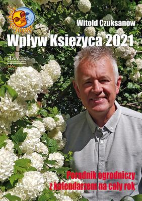 Witold Czuksanow - Wpływ Księżyca 2021. Poradnik ogrodniczy