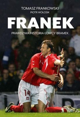 Tomasz Frankowski, Piotr Wołosik - Franek. Prawdziwa historia łowcy bramek
