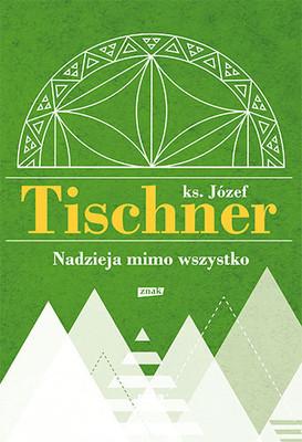 Józef Tischner - Nadzieja mimo wszystko