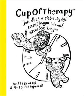 Antti Ervasti, Matti Pikkujamsa - CupOfTherapy. Jak dbać o siebie, by być szczęśliwym i dawać szczęście innym